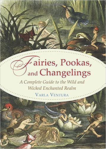 Amazon com: Fairies, Pookas, and Changelings: A Complete Guide to