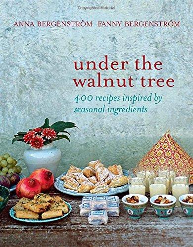 Under the Walnut Tree: 400 Recipes Inspired by Seasonal Ingredients