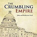 The Crumbling Empire: What Will Stop America's Downward Spiral? | John Ford,Katherine Ford