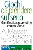 Giochi da prendere sul serio. Gamification, storytelling e game design per progetti innovativi