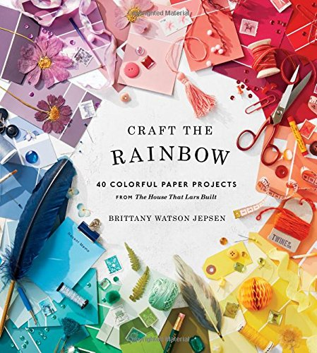 Craft the Rainbow: 40 Colorful Paper Projects from The House That Lars Built cover