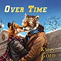 Over Time Hörbuch von Kyell Gold Gesprochen von: Jeremy Sewell
