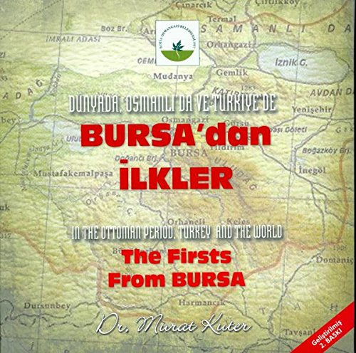 Dünyada, Osmanli'da ve Türkiye'de Bursa'dan Ilkler / In The Ottoman Period, Turkey and The World The Firsts From Bursa