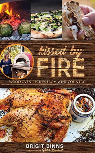 Kissed by Fire: Wood Oven Recipes from Wine Country by Brigit Binns