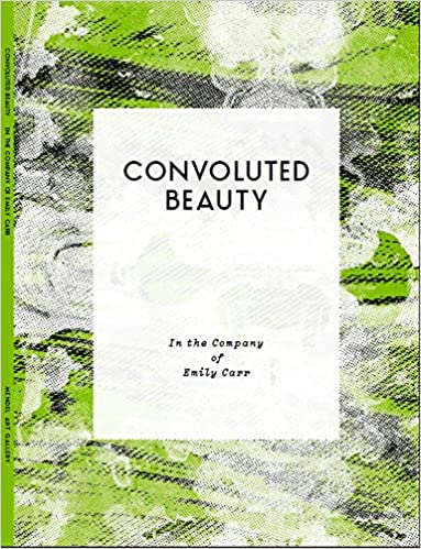 Convoluted Beauty In the Company of Emily Carr