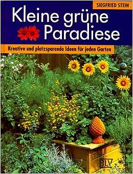 Kleine Grune Paradiese Kreative Und Platzsparende Ideen Fur Jeden Garten Amazon De Stein Siegfried Bucher