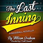 The Last Inning: A Baseball Novella | William Graham