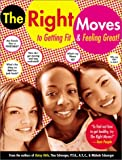 The Right Moves to Getting Fit and Feeling Great!, Tina Schwager and Michele Schuerger, 157542035X