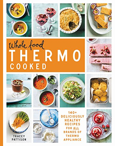 Wholefood Thermo Cooked: 140+ deliciously healthy recipes for all brands of thermo appliance
