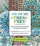 Color Me Stress-free Adult Coloring Book: Nearly 100 Coloring Templates to Unplug and Unwind