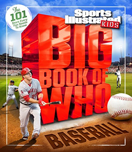 Big Book of WHO Baseball: The 101 Stars Every Fan Needs to Know (Sports Illustrated Kids Big Books)