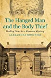 img - for The Hanged Man and the Body Thief: Finding Lives in a Museum Mystery (History) book / textbook / text book
