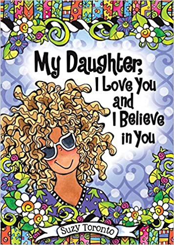 amazon my daughter i love you and i believe in you suzy toronto