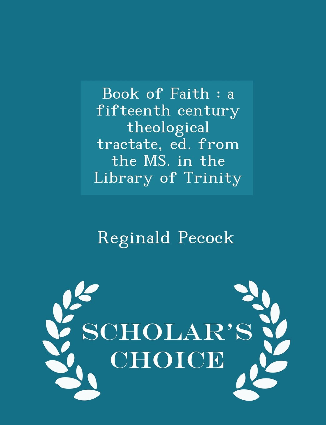 Book of Faith: a fifteenth century theological tractate, ed. from the MS. in the Library of Trinity - Scholar's Choice Edition PDF