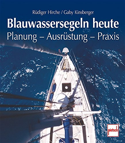 Blauwassersegeln heute: Planung - Ausrüstung - Praxis