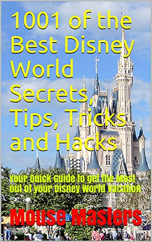 1001 of the Best Disney World Secrets, Tips, Tricks and Hacks: NEW FOR 2018!  Your Quick Guide to get the Most out of your Disney World Vacation. Travel ... Magic! (Vacation and Travel Guides Series) (Best Disney Tips And Tricks)