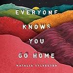 Everyone Knows You Go Home | Natalia Sylvester