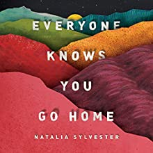 Everyone Knows You Go Home Audiobook by Natalia Sylvester Narrated by Frankie Corzo