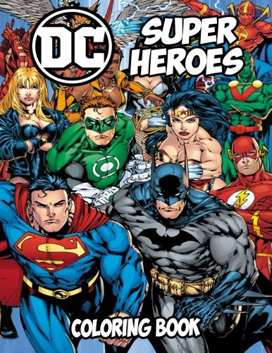 Book Coloring Heroes - DC Super Heroes Coloring Book: Coloring Book for Kids and Adults, Activity Book, Great Starter Book for Children (Coloring Book for Adults Relaxation and for Kids Ages 4-12)