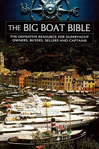 The Big Boat Bible - The Definitive Resource For Superyacht Owners, Buyers, Sellers and Captains