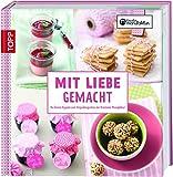 Mit Liebe gemacht: Die besten Rezepte und Verpackungsideen der kreativen Manufaktur (Kreative Manufaktur)