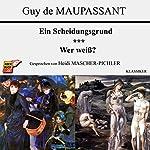 Ein Scheidungsgrund / Wer weiß? | Guy de Maupassant