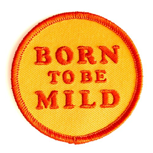 These Are Things Born to Be Mild Embroidered Iron On or Sew On Patch (Born To Be The Best)