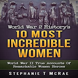 World War 2 History's 10 Most Incredible Women Audiobook