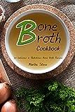 Bone Broth Cookbook: 30 Delicious & Nutritious Bone Both Recipes