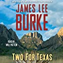Two for Texas Hörbuch von James Lee Burke Gesprochen von: Will Patton
