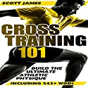 Cross Training 101: Build the Ultimate Athletic Physique Audiobook by Scott James Narrated by Jason Lovett