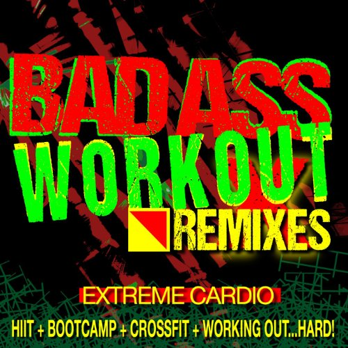 Bad Ass Workout! Extreme Cardio Remixes (Hiit + Bootcamp + Crossfit + Working ()
