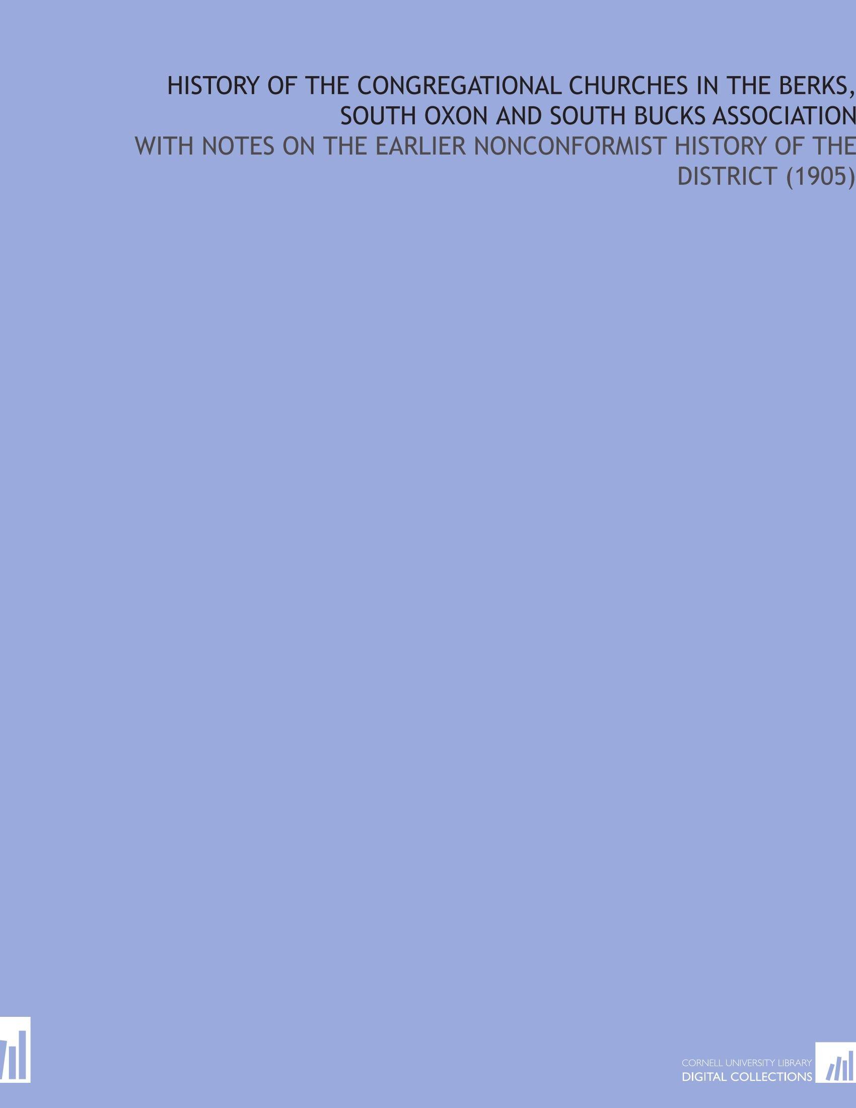 Download History of the Congregational Churches in the Berks, South Oxon and South Bucks Association: With Notes on the Earlier Nonconformist History of the District (1905) pdf