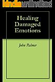 Healing Damaged Emotions (English Edition)