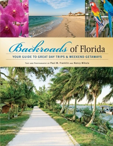 Backroads of Florida: Your Guide to Great Day Trips & Weekend Getaways (Best Travel Places In Florida)