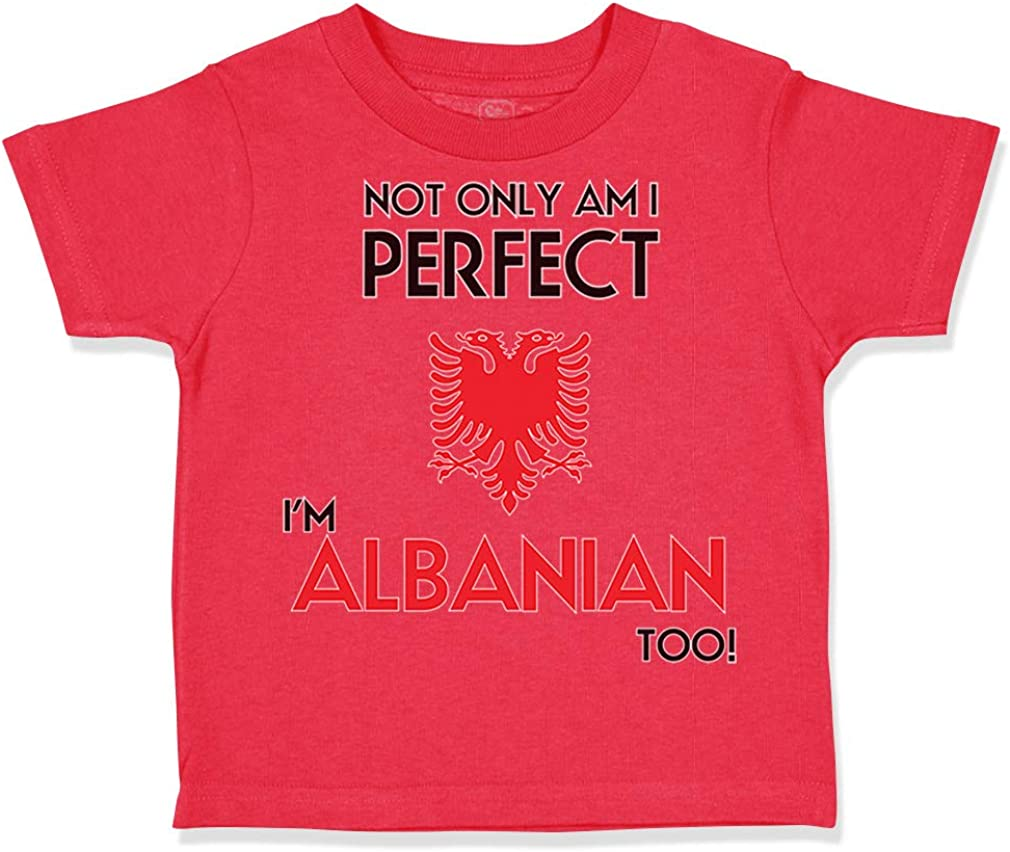 Custom Toddler T-Shirt Not Only Im Perfect Albanian Too A Funny Cotton