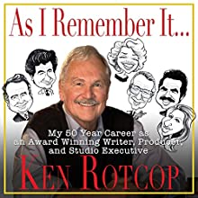As I Remember It: My 50 Year Career as an Award Winning Writer, Producer, and Studio Executive Audiobook by Ken Rotcop Narrated by Ken Rotcop