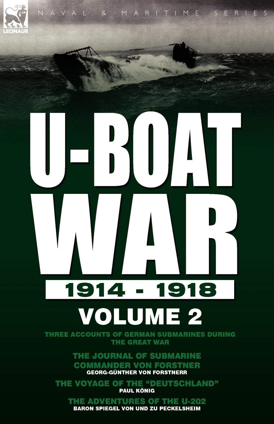 "U-Boat War 1914-1918: Volume 2-Three accounts of German submarines during the Great War: The Journal of Submarine Commander Von Forstner, The Voyage of the ""Deutschland"" & The Adventures of the U-202 pdf epub"