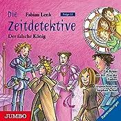 Der falsche König (Die Zeitdetektive 22) | Fabian Lenk