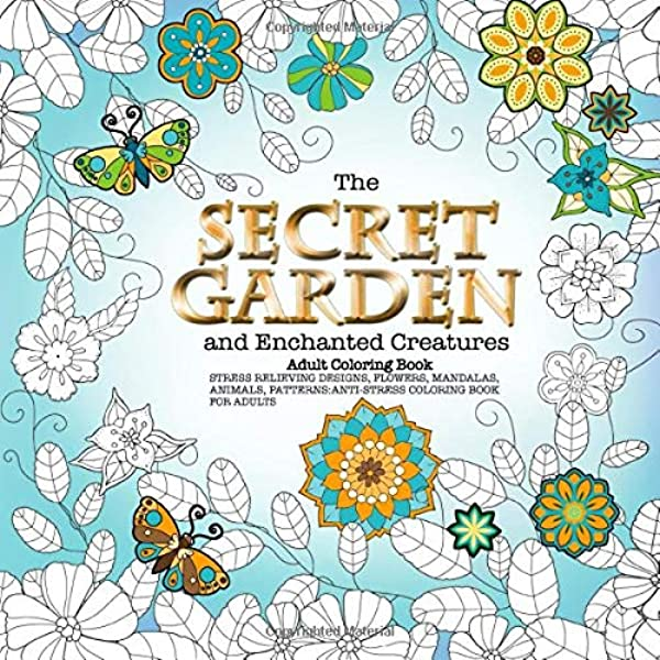 - Amazon.com: The Secret Garden And Enchanted Creatures Adult Coloring Book  Stress Relieving Designs, Flowers, Mandalas, Animals, Patterns: Anti-Stress Coloring  Book For Adults (9781095015032): Works, Selah: Books