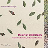 The Art of Embroidery: Inspirational Stitches, Textures, and Surfaces