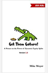 Get Them Gators! A Primer on the Power of Dynamic Equity Splits for Potential Investors, Partners and Employees Kindle Edition