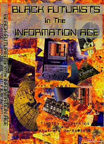 Search : Black Futurists in the Information Age: Vision of a 21st Century Technological Renaissance