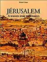 Jérusalem - A travers trois millénaires. par Catane