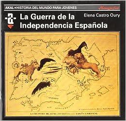 La Guerra de la Independencia española: 56 Historia del mundo para jóvenes: Amazon.es: Castro Oury, Elena: Libros