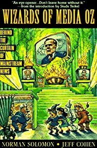 The Wizards of Media Oz: Behind the Curtain of Mainstream News (Socialist History of Britain) from Common Courage Press