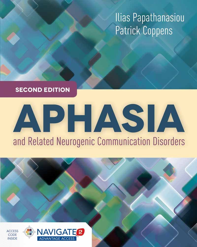 Aphasia and Related Neurogenic Communication Disorders, Second Edition  Includes Navigate 2 Advantage Access: Ilias Papathanasiou, Patrick Coppens:  ...