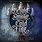 Bright Smoke, Cold Fire | Rosamund Hodge