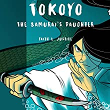 Tokoyo, The Samurai's Daughter Audiobook by Faith L. Justice Narrated by Hannah J. Rothman