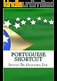 Portuguese Shortcut: Learn Portuguese Fast - Speak Portuguese instantly